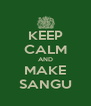 KEEP CALM AND MAKE SANGU - Personalised Poster A4 size