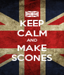 KEEP CALM AND MAKE SCONES - Personalised Poster A4 size