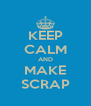 KEEP CALM AND MAKE SCRAP - Personalised Poster A4 size