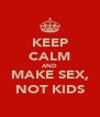 KEEP CALM AND MAKE SEX, NOT KIDS - Personalised Poster A4 size