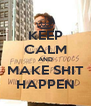 KEEP CALM AND MAKE SHIT HAPPEN - Personalised Poster A4 size