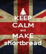 KEEP CALM and MAKE shortbread - Personalised Poster A4 size