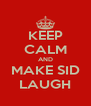 KEEP CALM AND MAKE SID LAUGH - Personalised Poster A4 size