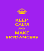 KEEP CALM AND MAKE SKYDANCERS - Personalised Poster A4 size