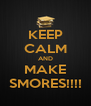 KEEP CALM AND MAKE SMORES!!!! - Personalised Poster A4 size
