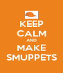 KEEP CALM AND MAKE SMUPPETS - Personalised Poster A4 size