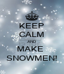 KEEP CALM AND MAKE  SNOWMEN! - Personalised Poster A4 size