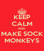 KEEP CALM AND  MAKE SOCK MONKEYS - Personalised Poster A4 size