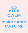 KEEP CALM AND make some CAFUNÉ - Personalised Poster A4 size