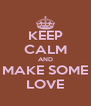 KEEP CALM AND MAKE SOME LOVE - Personalised Poster A4 size