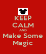 KEEP CALM AND Make Some Magic - Personalised Poster A4 size
