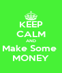 KEEP CALM AND Make Some  MONEY - Personalised Poster A4 size