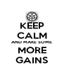 KEEP CALM AND MAKE SOME MORE GAINS - Personalised Poster A4 size