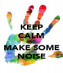KEEP CALM AND MAKE SOME NOISE - Personalised Poster A4 size