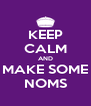 KEEP CALM AND MAKE SOME NOMS - Personalised Poster A4 size