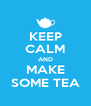 KEEP CALM AND MAKE SOME TEA - Personalised Poster A4 size