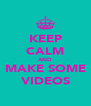 KEEP CALM AND MAKE SOME VIDEOS - Personalised Poster A4 size