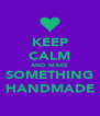 KEEP CALM AND MAKE SOMETHING HANDMADE - Personalised Poster A4 size