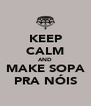 KEEP CALM AND MAKE SOPA PRA NÓIS - Personalised Poster A4 size