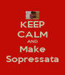 KEEP CALM AND Make Sopressata - Personalised Poster A4 size