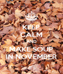 KEEP CALM AND MAKE SOUP IN NOVEMBER - Personalised Poster A4 size