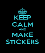 KEEP CALM AND MAKE STICKERS - Personalised Poster A4 size