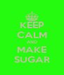 KEEP CALM AND MAKE SUGAR - Personalised Poster A4 size