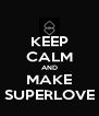 KEEP CALM AND MAKE SUPERLOVE - Personalised Poster A4 size