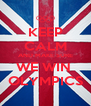 KEEP CALM AND MAKE SURE WE WIN  OLYMPICS - Personalised Poster A4 size