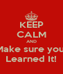 KEEP CALM AND Make sure you  Learned It! - Personalised Poster A4 size