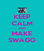 KEEP CALM AND MAKE SWAGG - Personalised Poster A4 size