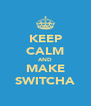KEEP CALM AND MAKE SWITCHA - Personalised Poster A4 size
