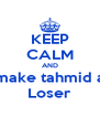 KEEP CALM AND make tahmid a Loser - Personalised Poster A4 size