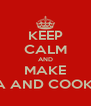 KEEP CALM AND MAKE TEA AND COOKIES - Personalised Poster A4 size