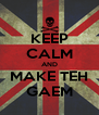KEEP CALM AND MAKE TEH GAEM - Personalised Poster A4 size