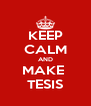 KEEP CALM AND MAKE  TESIS - Personalised Poster A4 size