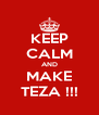KEEP CALM AND MAKE TEZA !!! - Personalised Poster A4 size