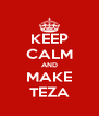 KEEP CALM AND MAKE TEZA - Personalised Poster A4 size