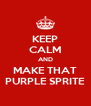 KEEP CALM AND MAKE THAT PURPLE SPRITE - Personalised Poster A4 size