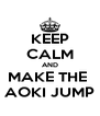 KEEP CALM AND MAKE THE  AOKI JUMP - Personalised Poster A4 size