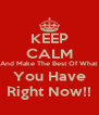 KEEP CALM And Make The Best Of What You Have Right Now!! - Personalised Poster A4 size