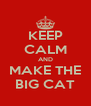 KEEP CALM AND MAKE THE BIG CAT - Personalised Poster A4 size