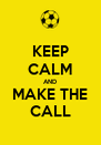 KEEP CALM AND MAKE THE CALL - Personalised Poster A4 size