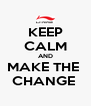 KEEP CALM AND MAKE THE  CHANGE  - Personalised Poster A4 size
