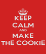 KEEP CALM AND MAKE THE COOKIE - Personalised Poster A4 size