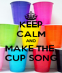 KEEP CALM AND MAKE THE  CUP SONG - Personalised Poster A4 size