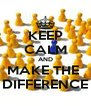 KEEP CALM AND MAKE THE  DIFFERENCE - Personalised Poster A4 size
