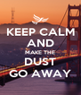 KEEP CALM AND MAKE THE DUST GO AWAY - Personalised Poster A4 size