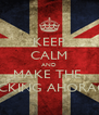 KEEP CALM AND MAKE THE  FUCKING AHORACD - Personalised Poster A4 size