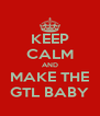 KEEP CALM AND MAKE THE GTL BABY - Personalised Poster A4 size